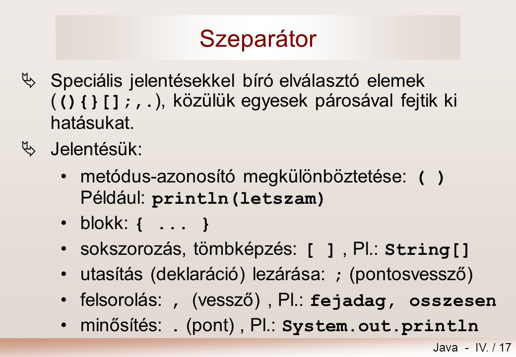 Szeparátor Speciális jelentésekkel bíró elválasztó elemek ((){}[];,.), közülük egyesek párosával fejtik ki hatásukat.